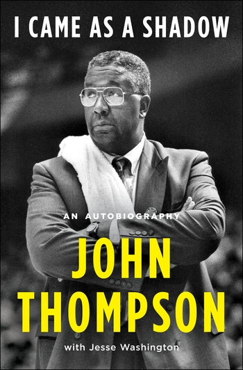 """Cover of """"I Came as a Shadow"""" with black and white photo of Coach John Thompson with his arms crossed and signature towel thrown over his shoulder"""
