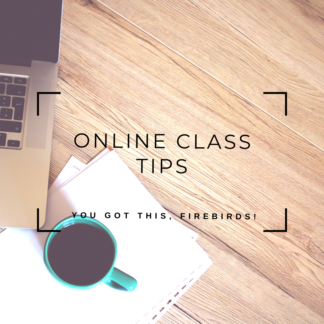 Image of a desk and coffee with text - Online Class Tips You Got This, Firebirds!