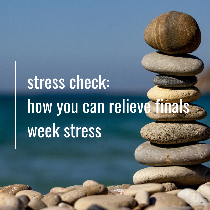 Graphic of stacks rocks on a beach saying: Stress Check - how you can relieve finals week stress