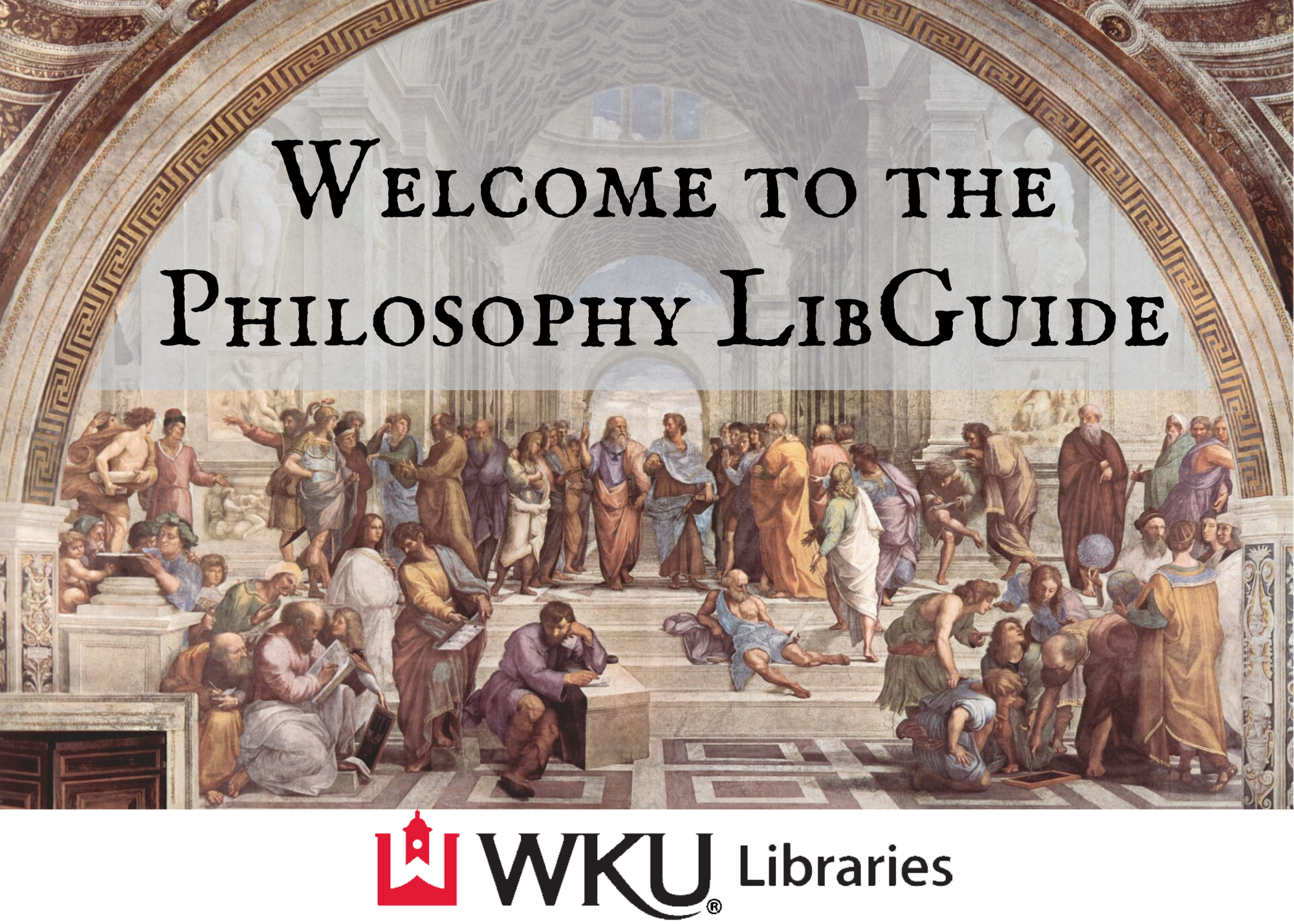 Welcome to Philosophy LibGuide: The image represents the famous`School of Athens' by Raphael, painted between 1510-1511 CE, depicting all of the major philosophers of antiquity with Plato and Aristotle at the center. (Vatican Museums, Rome).