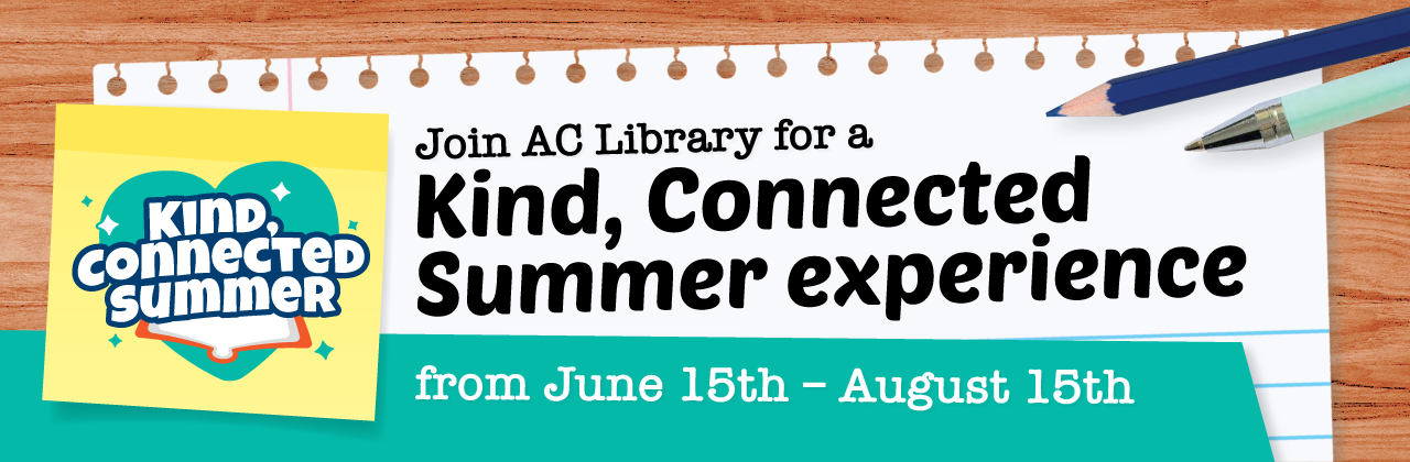 Join AC Library for a Kind, Connected Summer June 15 - August 15