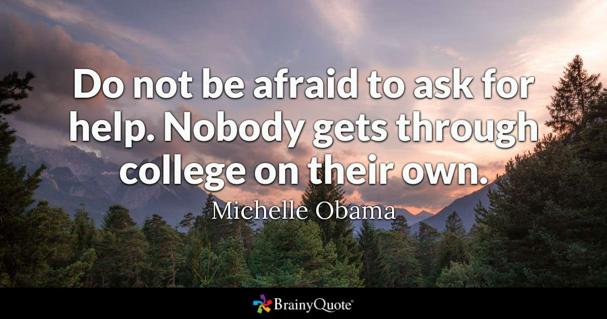 """Do not be afraid to ask for help. Nobody gets through college on their own."" Michelle Obama. Quote written on image of trees, mountains, and sunset. Image credit: BrainyQuote"