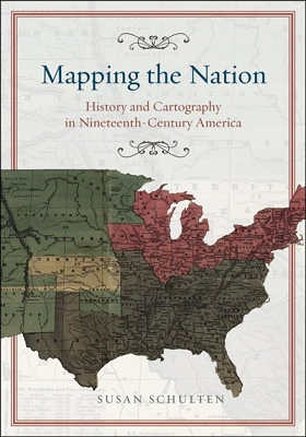 Cover image from Susan Schulten's book, Mapping the Nation, illustrated with a 19th century map of the United States