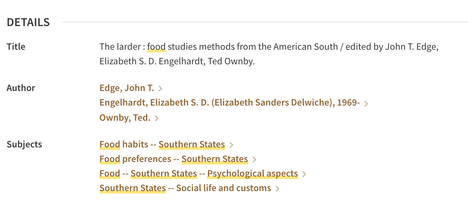 Screenshot of details section on book record in Primo showing the title of the book The Larder: Food Studies Methods from the American South, the author John T. Edge, and Subject Terms food habits -- Southern States, Food preferences -- Southern States, Food -- Southern States -- Psychological aspects, and Southern States -- Social Life and customs