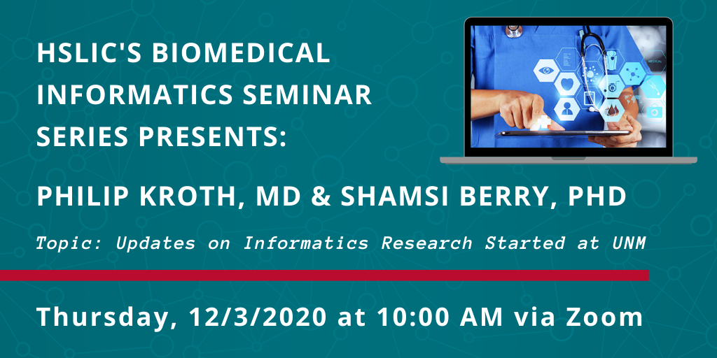 Image containing details of next Biomedical Informatics Seminar Series, presenting Phil Kroth, MD and Shamsi Berry, PhD. Topic: Updates on Informatics Research Started at UNM. Date: 12/03/2020 @ 10 AM via Zoom. Click below to register for event.