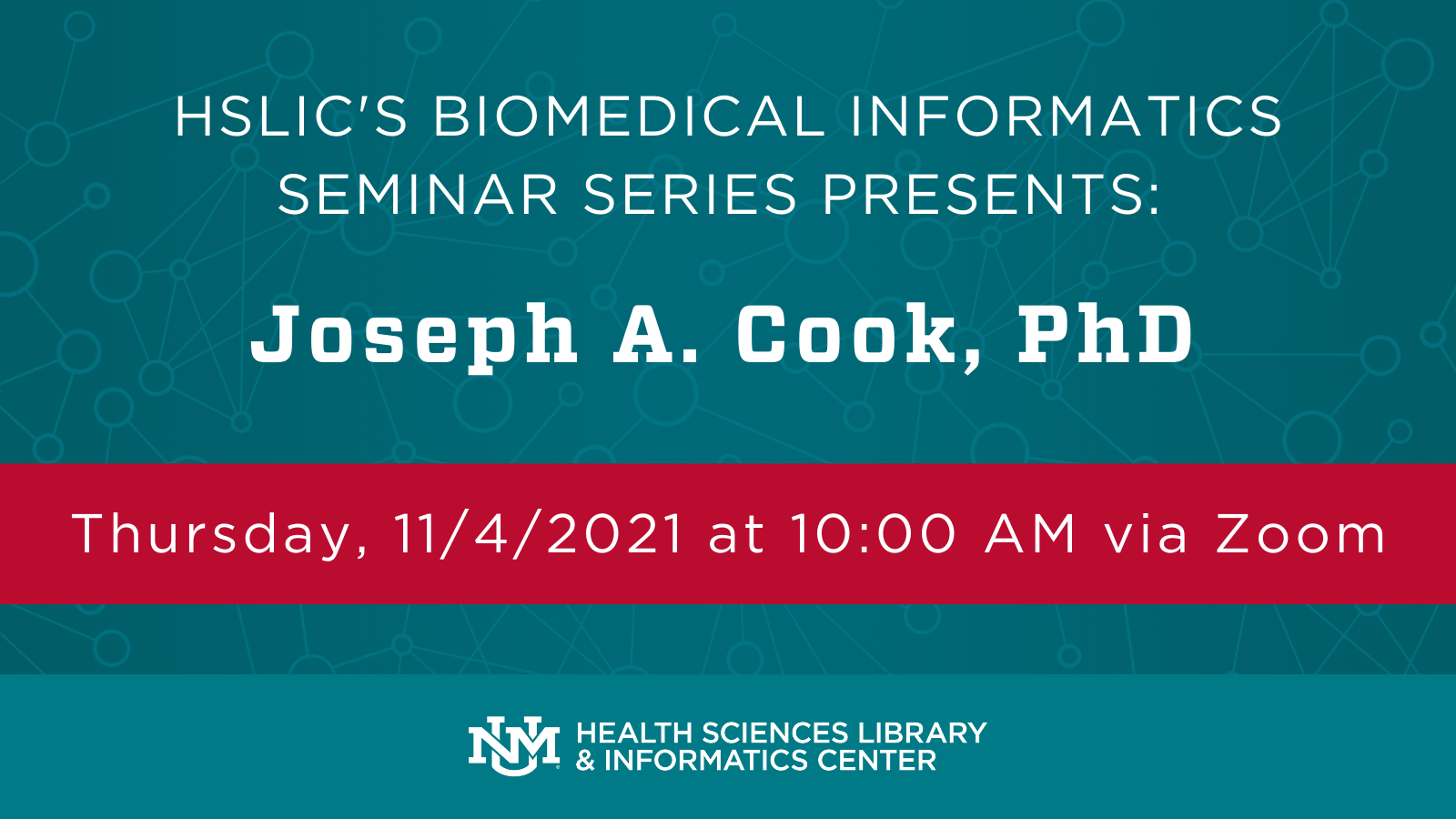 Image containing details of next Biomedical Informatics Seminar Series: Presenter – Joseph A. Cook, PhD; Scheduled for Thursday, 11/4/2021 at 10:00 AM via Zoom.