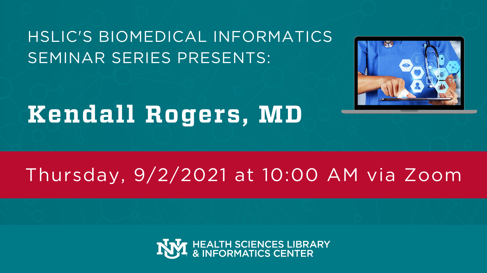 Image containing details of next Biomedical Informatics Seminar Series: Presenter – Kendall Rogers, MD; Scheduled for Thursday, 9/2/2021 at 10:00 AM via Zoom.