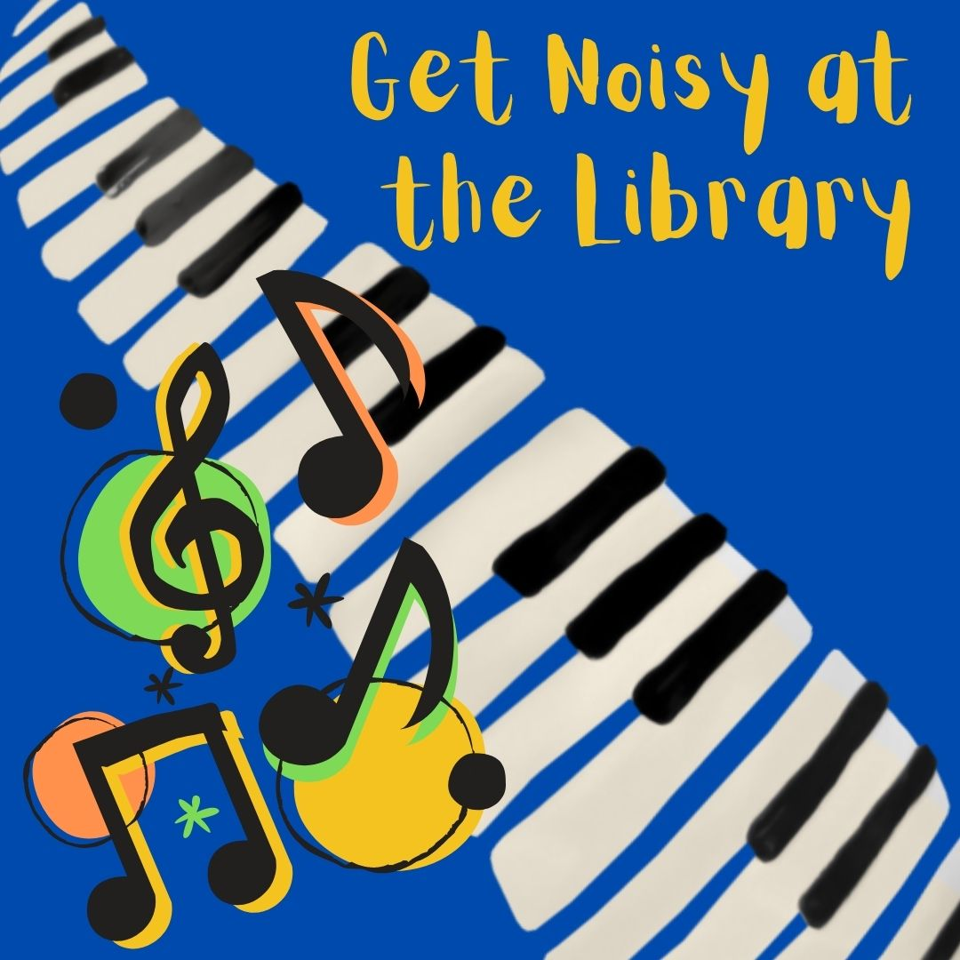 Get NOISY @ the Library, Ages 2+
