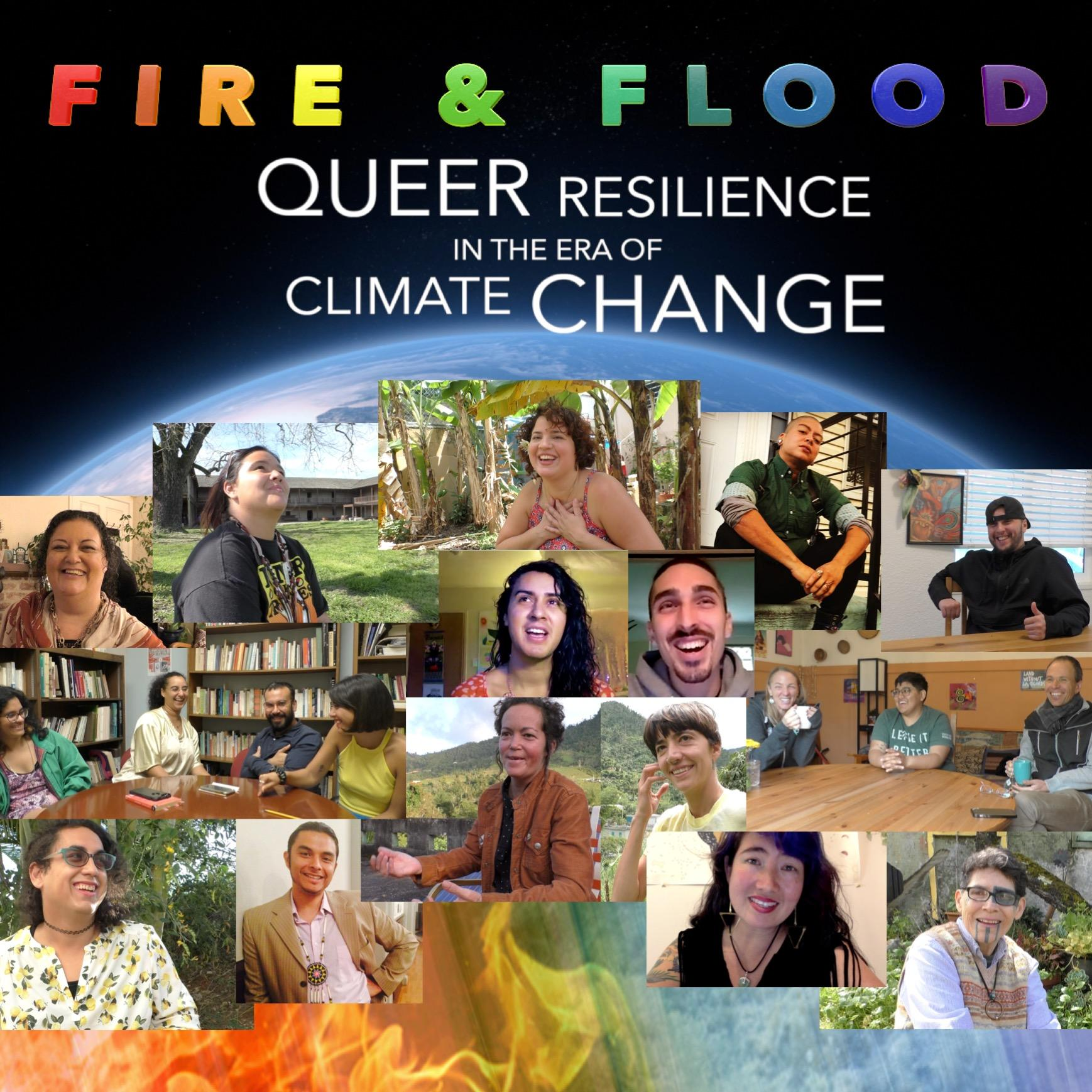 """This image shows the film title """"Fire & Flood"""" in rainbow colored letters, then the subtitle """"QUEER Resilience in the Era of Climate CHANGE"""" in white letters. These are over the background images of: the Earth from space and many people of different races with different gender identities and expression."""