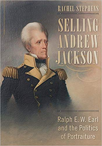 Selling Andrew Jackson : Ralph E.W. Earl and the politics of portraiture