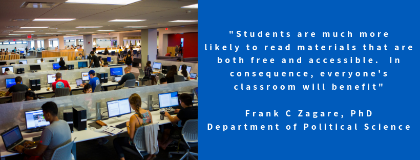"""Students are much more likely to read materials that are both free and accessible. In consequence, everyone's classroom will benefit"" Frank C Zagare, PhD Department of Political Science"