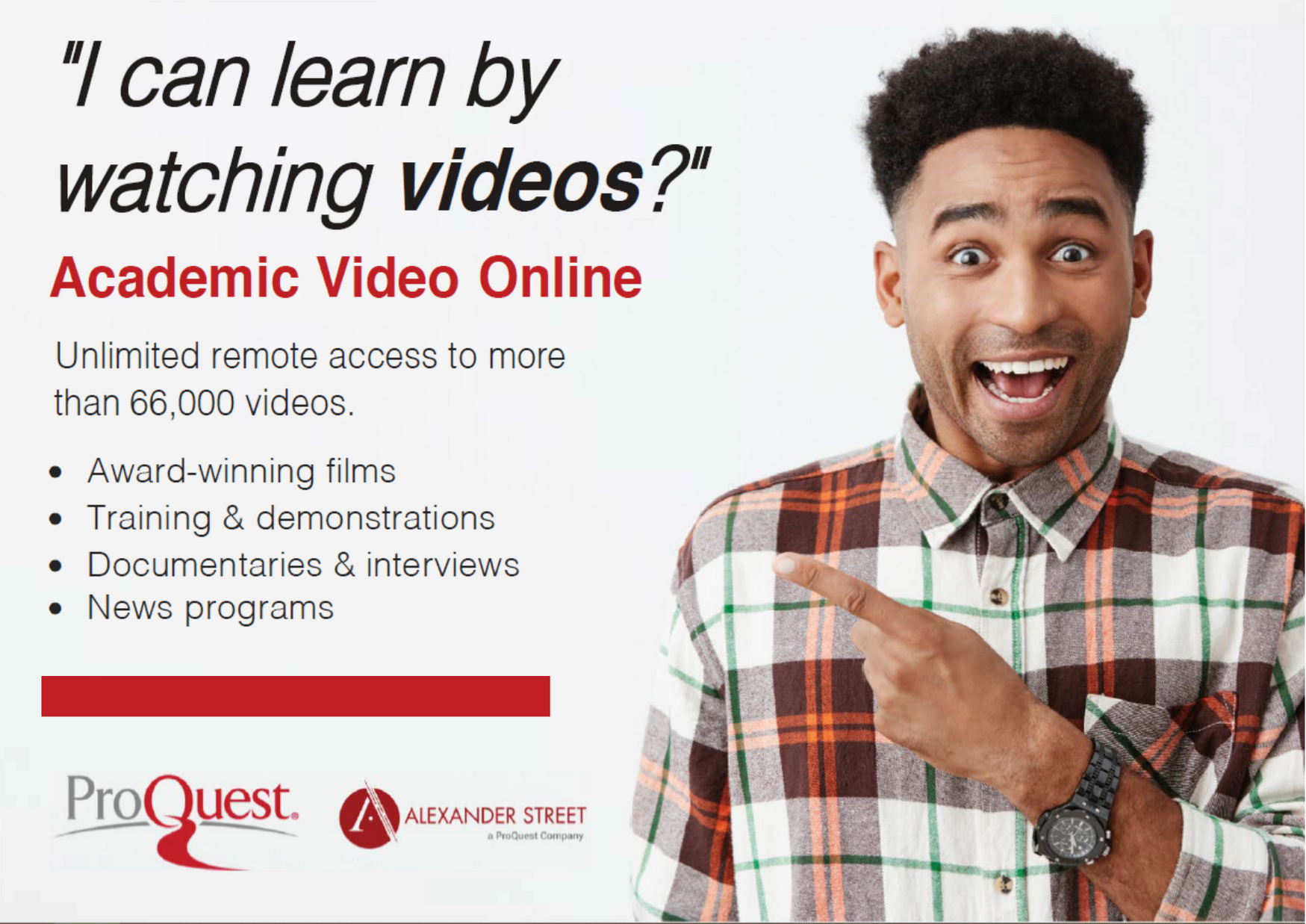 I can learn by watching videos? Academic Video Online Unlimited access to more than 66,000 videos.