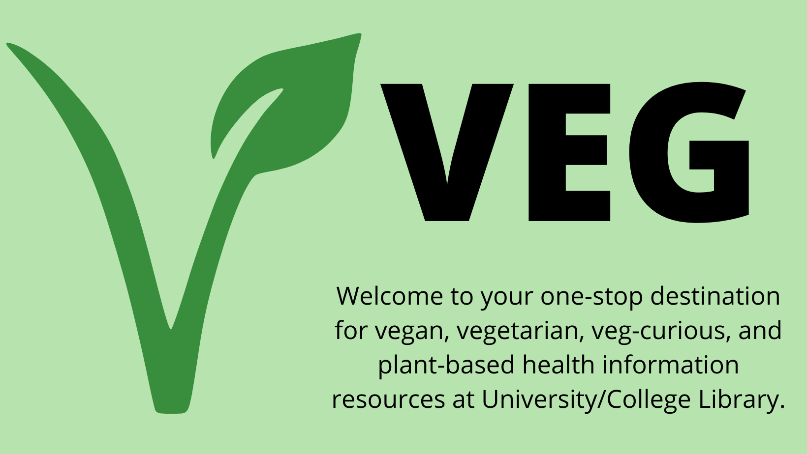 Welcome to your one-stop destination for vegan, vegetarian, veg-curious, and plant-based health information resources at University/College Library.