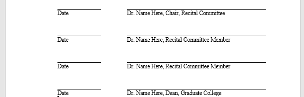 "Two lines with ""date"" below one and ""Dr. Name, Chair, Recital Committee"" below the next, this is repeated with ""date"" lines for 3 more people who have either ""Dr. Name, Recital Committee Member"" or ""Dr. Name, Dean, Graduate College"" below as their role"