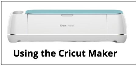 Using the Cricut Maker