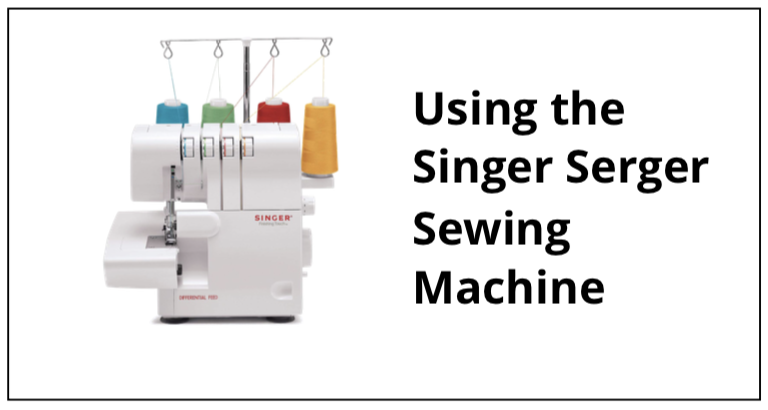 Using the Singer Serger Sewing Machine