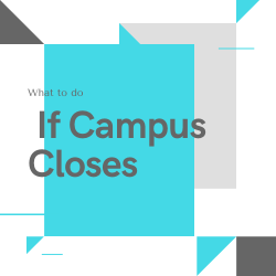 What to Do If Campus Closes