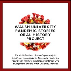 Walsh University Pandemic Stories Oral History Project