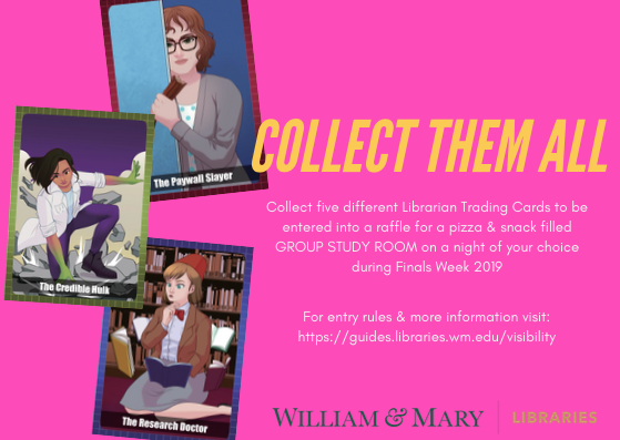 Collect them all - Collect five Librarian Trading Cards to be entered into a raffle for a pizza & snack filled GROUP STUDY ROOM on a night of your choice during Finals Week 2019 -