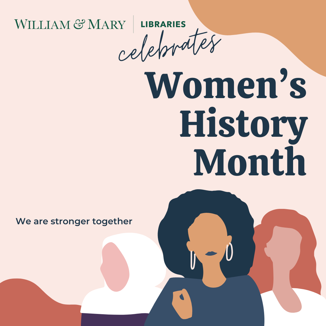 """Graphic that states: """"William and Mary Libraries celebrates Women's History Month."""""""