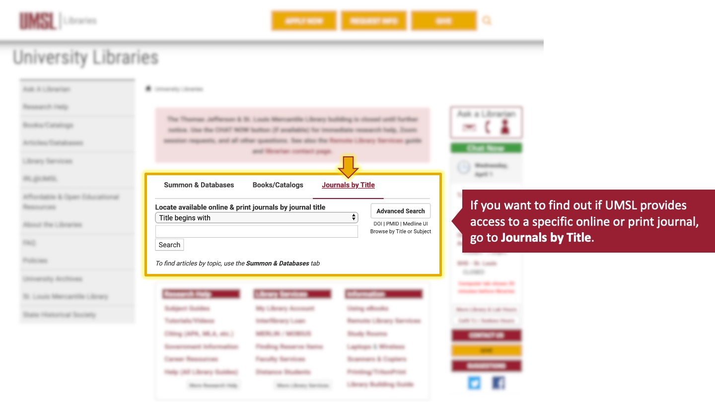 If you want to find out if UMSL provides access to a specific online or print journal, go to Journals by Title.