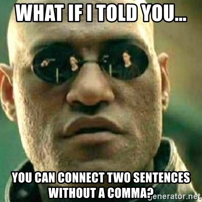 Meme - What if I told you...you can connect two sentences without a comma?
