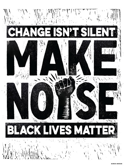 "Poster by holy-moly from Amplifier.org. Poster is titled ""make-noise"" and it reads, ""Change isn't silent. Make Noise. Black Lives Matter"" and shows a fist of solidarity"