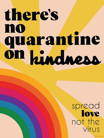 "Poster by amplifier.com. Titled ""There's no quarantine on kindness"" the poster depicts a sunrays and a rainbow. It is in response to the COVID-19 pandemic"