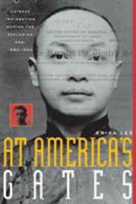 At America's Gates: Chinese Immigration During the Exclusion Era, 1882-1943 by Erika Lee