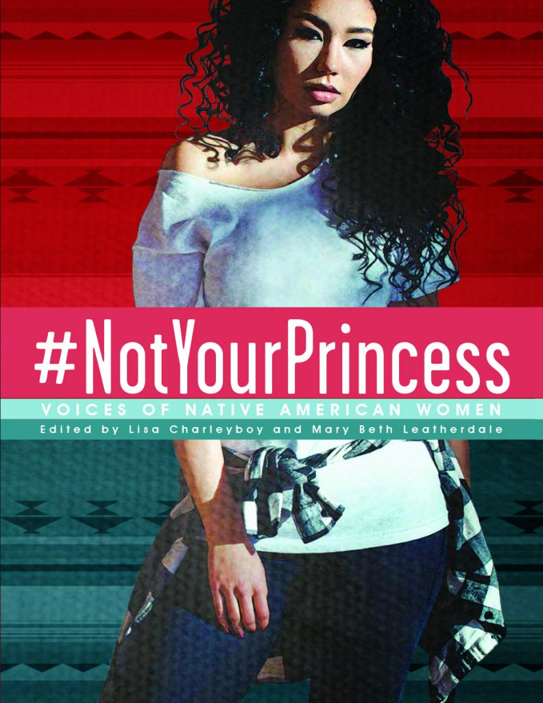 #NotYourPrincess: Voices of Native American Women by Lisa Charleyboy & Mary Beth Leatherdale (Editors)