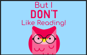 But I Don't Like Reading