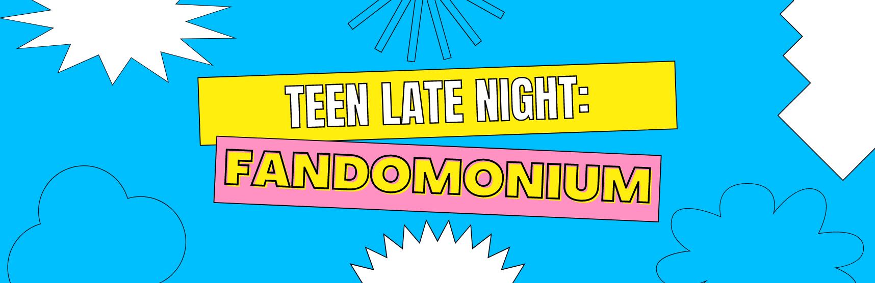 Teen Late Night: Fandomonium