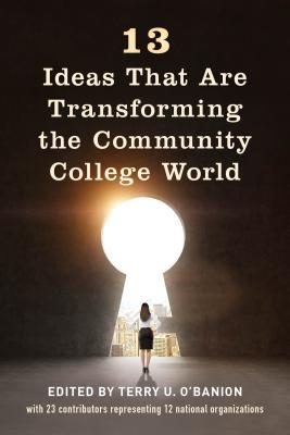 13 Ideas That Are Transforming the Community College World by Terry U O'Banion