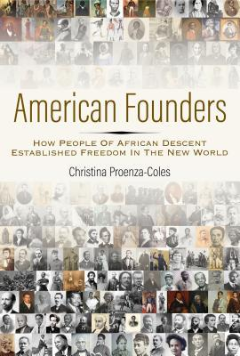American Founders: How People of African Descent Established Freedom in the New World by Christina Proenza-Coles