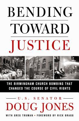 Bending Toward Justice: The Birmingham Church Bombing That Changed the Course of Civil Rights by Doug Jones
