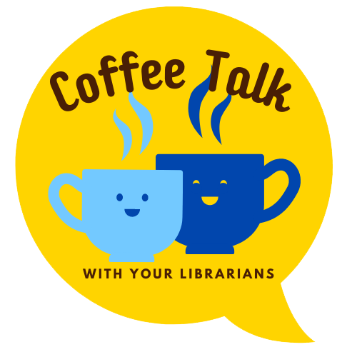 Coffee Talk with your Librarians!