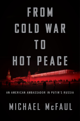 From Cold War to Hot Peace: The Inside Story of Russia and America by Michael McFau