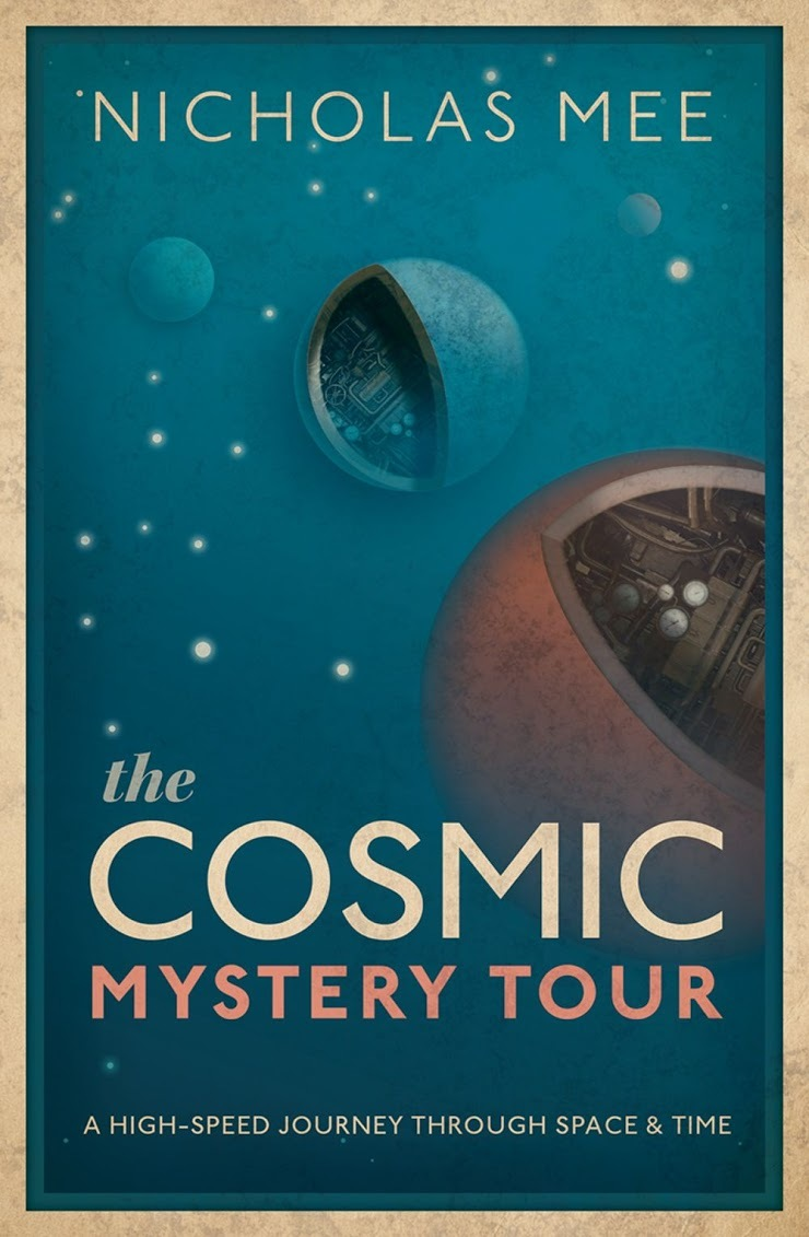 The Cosmic Mystery Tour: A High-Speed Journey Through Space & Time by Nicholas Mee