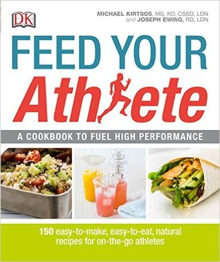 Feed Your Athlete: A Cookbook to Fuel High Performance by Joseph Ewing