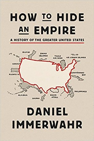 How to Hide an Empire: A History of the Greater United States by Daniel Immerwahr