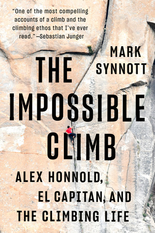 The Impossible Climb: Alex Honnold, El Capitan, and the Climbing Life by Mark Synnott