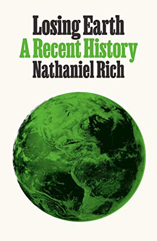 Losing Earth: A Recent History by Nathaniel Rich