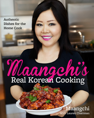 Maangchi's Real Korean Cooking: Authentic Dishes for the Home Cook by Maangchi,  Lauren Chattman
