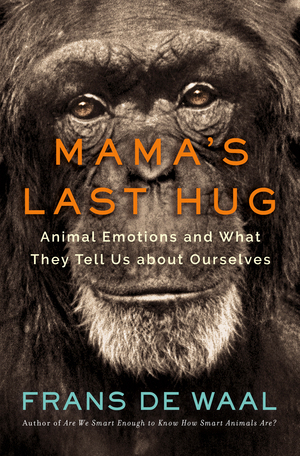 Mama's Last Hug: Animal Emotions and What They Tell Us about Ourselves by Frans de Waal