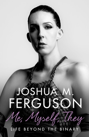 Me, Myself, They: Life Beyond the Binary by Joshua M. Ferguson