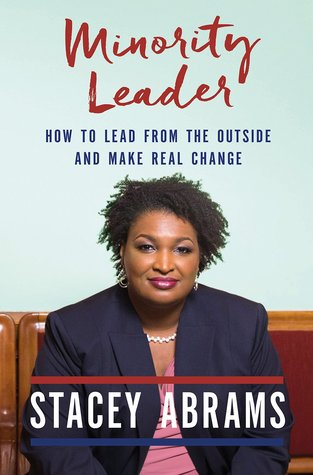 Minority Leader: How to Lead from the Outside and Make Real Change by Stacey Abrams