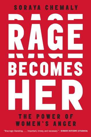 Rage Becomes Her: The Power of Women's Anger by Soraya Chemal