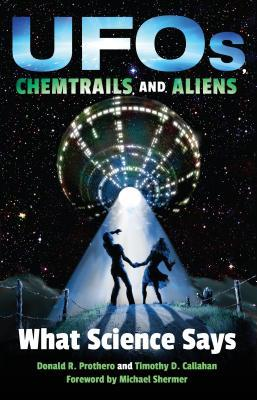 Ufos, Chemtrails, and Aliens: What Science Says by Donald R. Prothero,  Timothy D. Callahan