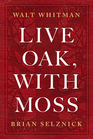 Live Oak, with Moss by Walt Whitman,  Brian Selznick (Illustrations), Karen Karbiener (Afterword)