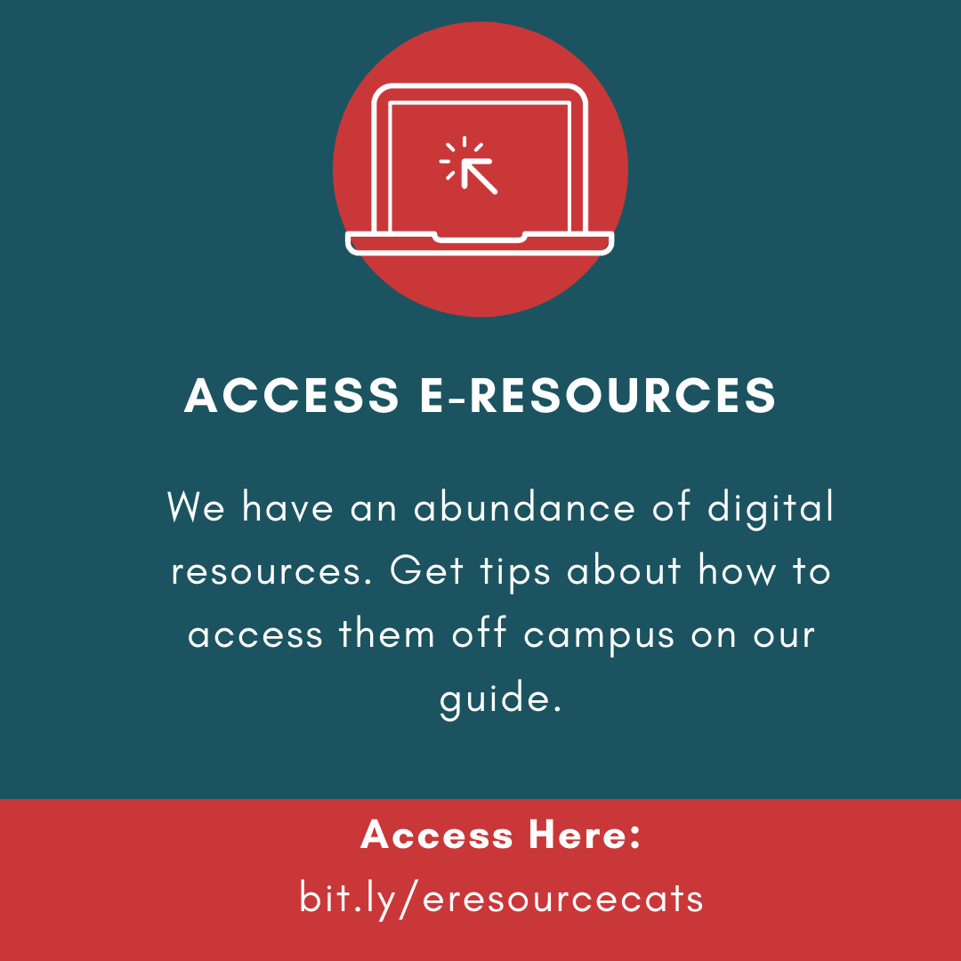 Visit bit.ly/e-resourcecats to learn about accessing the library's e-resources.